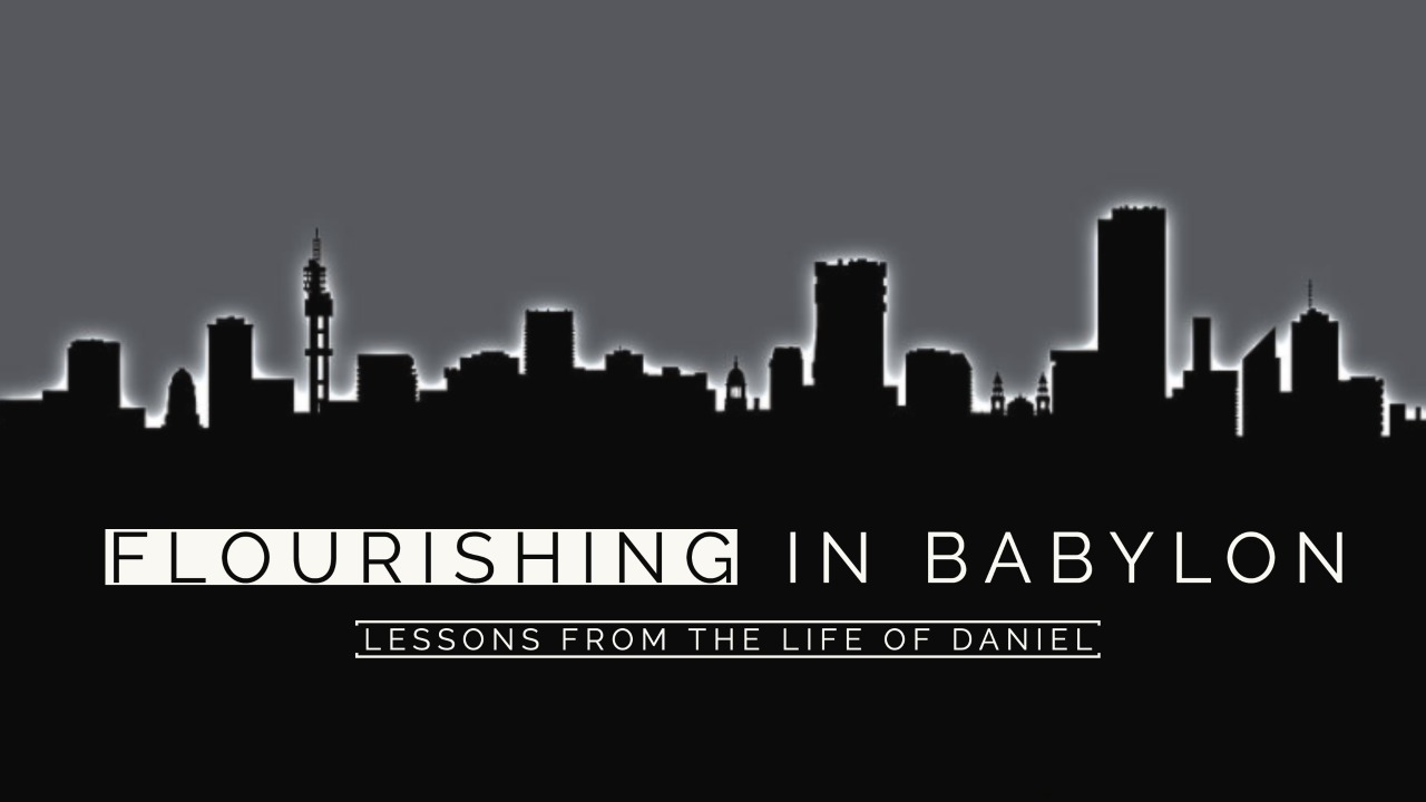 Flourishing in Babylon (Part 4)